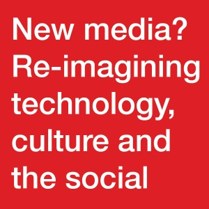 New media? Re-imagining technology, culture and the social